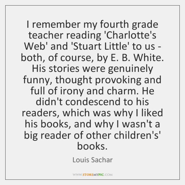 I remember my fourth grade teacher reading 'Charlotte's Web' and 'Stuart Little' ...