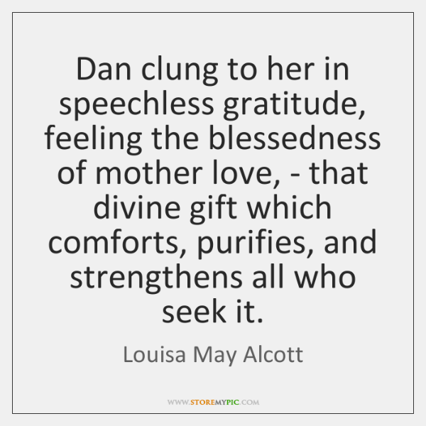 Dan clung to her in speechless gratitude, feeling the blessedness of mother ...