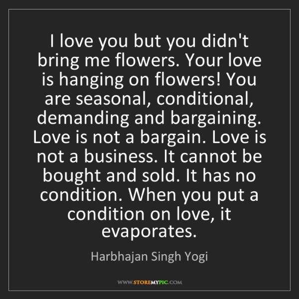 Harbhajan Singh Yogi: I love you but you didn't bring me flowers. Your love...