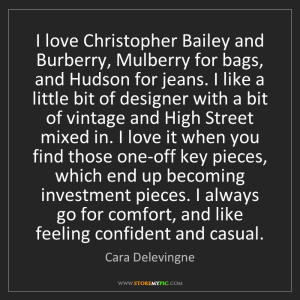 Cara Delevingne: I love Christopher Bailey and Burberry, Mulberry for...