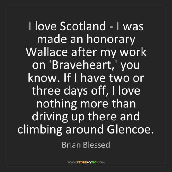Brian Blessed: I love Scotland - I was made an honorary Wallace after...