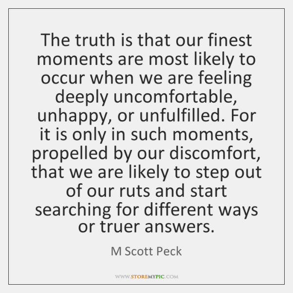 The truth is that our finest moments are most likely to occur ...