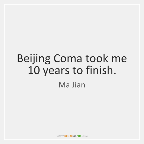 Beijing Coma took me 10 years to finish.