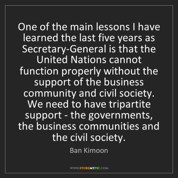 Ban Kimoon: One of the main lessons I have learned the last five...
