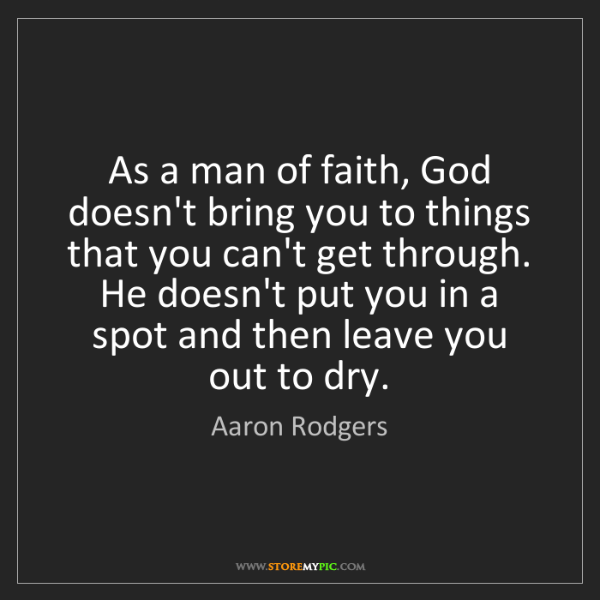 Aaron Rodgers: As a man of faith, God doesn't bring you to things that...