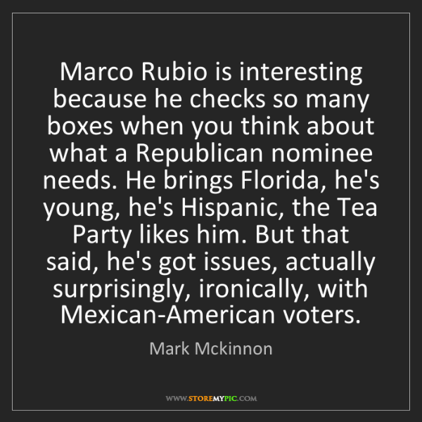 Mark Mckinnon: Marco Rubio is interesting because he checks so many...