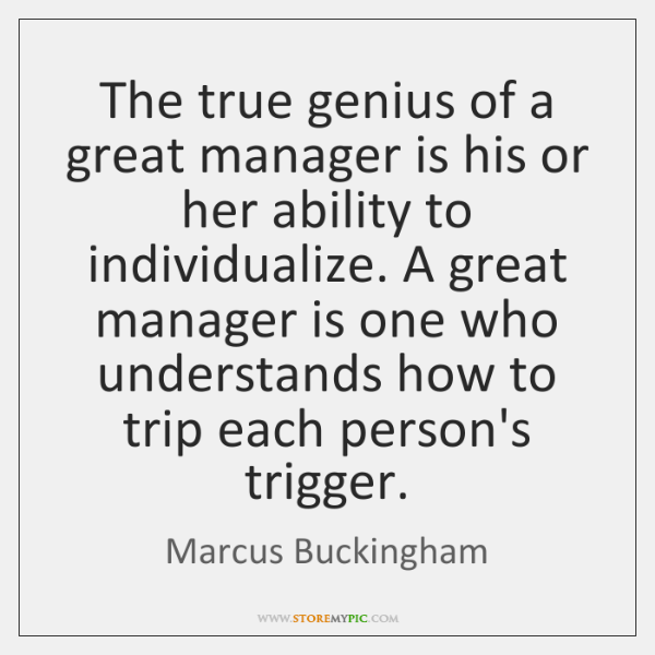 The true genius of a great manager is his or her ability ...