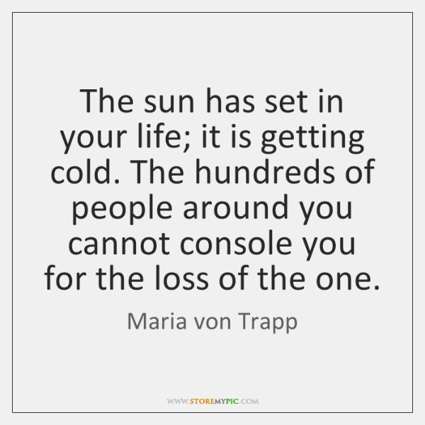 The sun has set in your life; it is getting cold. The ...
