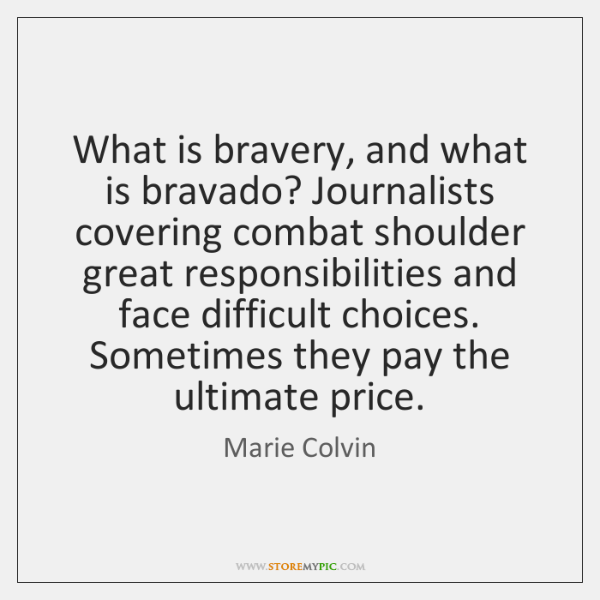 What is bravery, and what is bravado? Journalists covering combat shoulder great ...