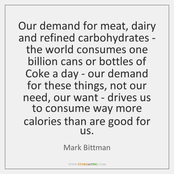 Our demand for meat, dairy and refined carbohydrates - the world consumes ...