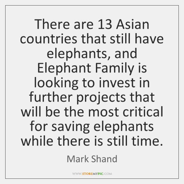 There are 13 Asian countries that still have elephants, and Elephant Family is ...