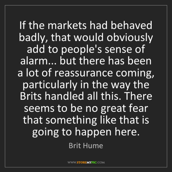 Brit Hume: If the markets had behaved badly, that would obviously...