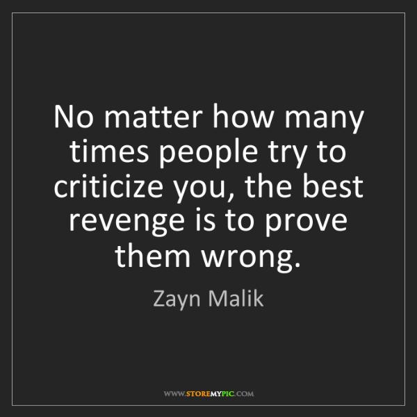 Zayn Malik: No matter how many times people try to criticize you,...