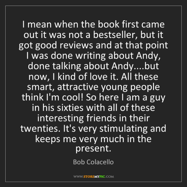 Bob Colacello: I mean when the book first came out it was not a bestseller,...