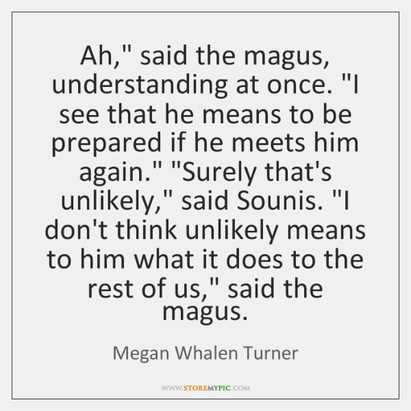"""Ah,"""" said the magus, understanding at once. """"I see that he means ..."""