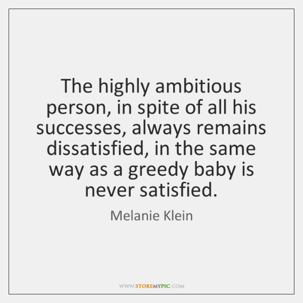The highly ambitious person, in spite of all his successes, always remains ...