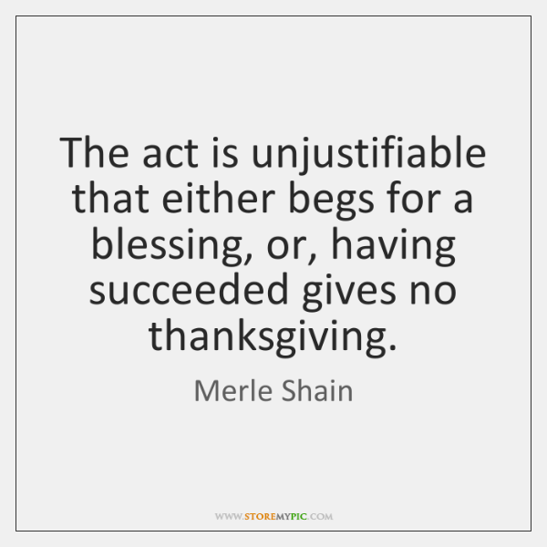 The act is unjustifiable that either begs for a blessing, or, having ...