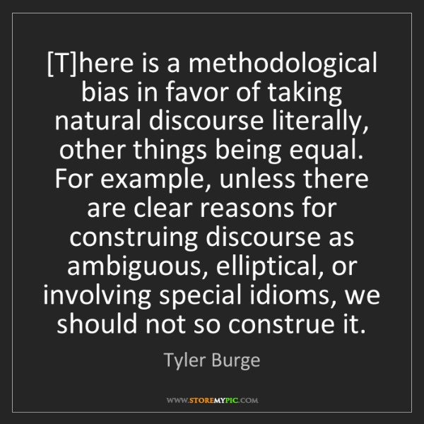 Tyler Burge: [T]here is a methodological bias in favor of taking natural...