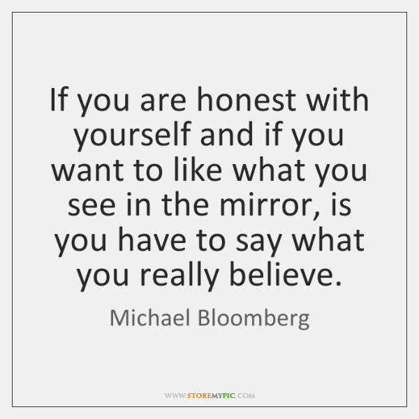 If you are honest with yourself and if you want to like ...