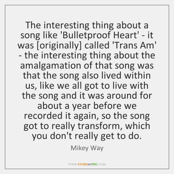 The interesting thing about a song like 'Bulletproof Heart' - it was [...