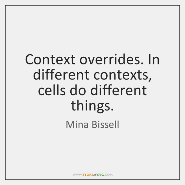 Context overrides. In different contexts, cells do different things.