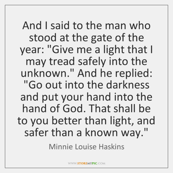And I said to the man who stood at the gate of ...