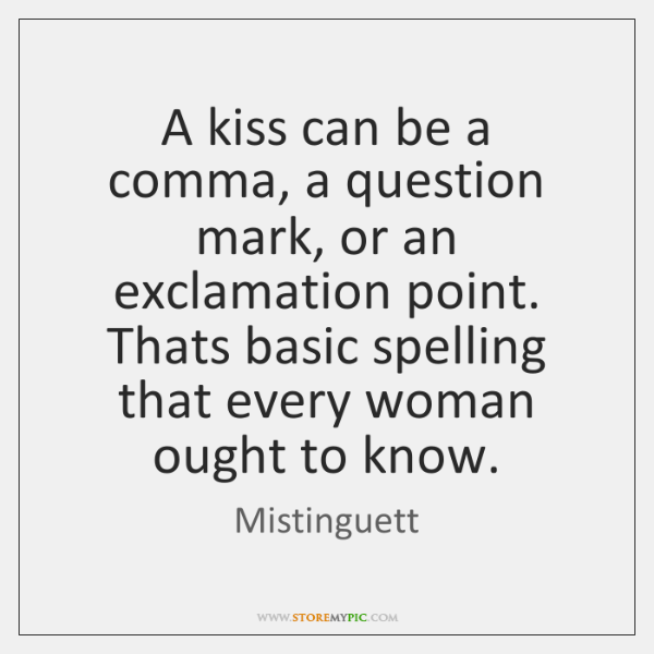 A kiss can be a comma, a question mark, or an exclamation ...