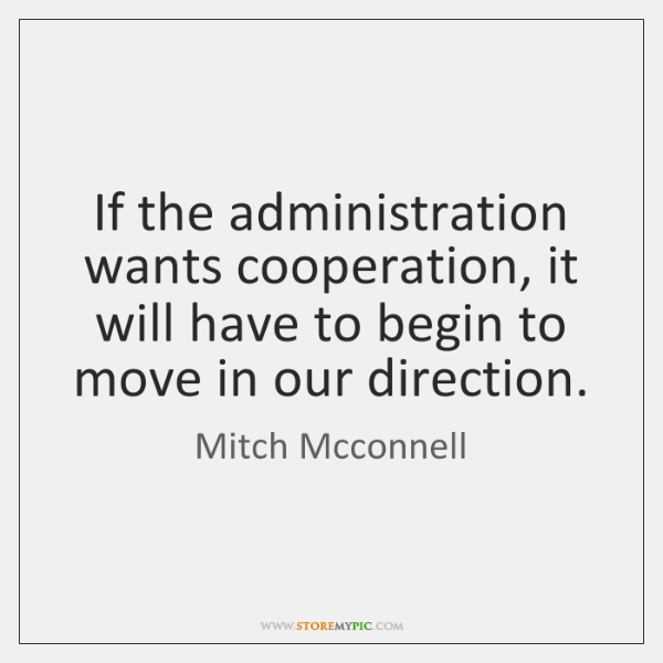 If the administration wants cooperation, it will have to begin to move ...