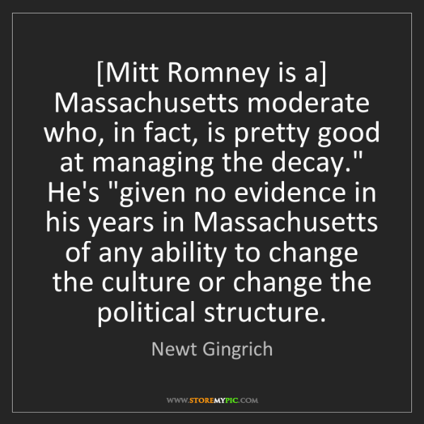 Newt Gingrich: [Mitt Romney is a] Massachusetts moderate who, in fact,...