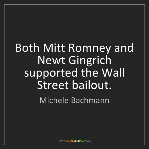 Michele Bachmann: Both Mitt Romney and Newt Gingrich supported the Wall...