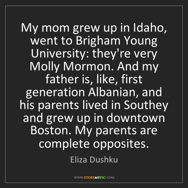 Eliza Dushku: My mom grew up in Idaho, went to Brigham Young University:...