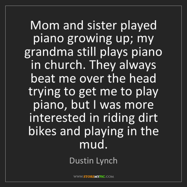 Dustin Lynch: Mom and sister played piano growing up; my grandma still...