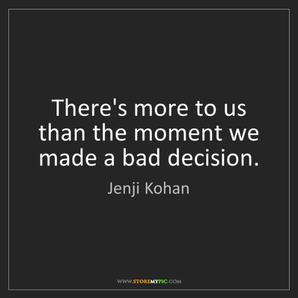 Jenji Kohan: There's more to us than the moment we made a bad decision.