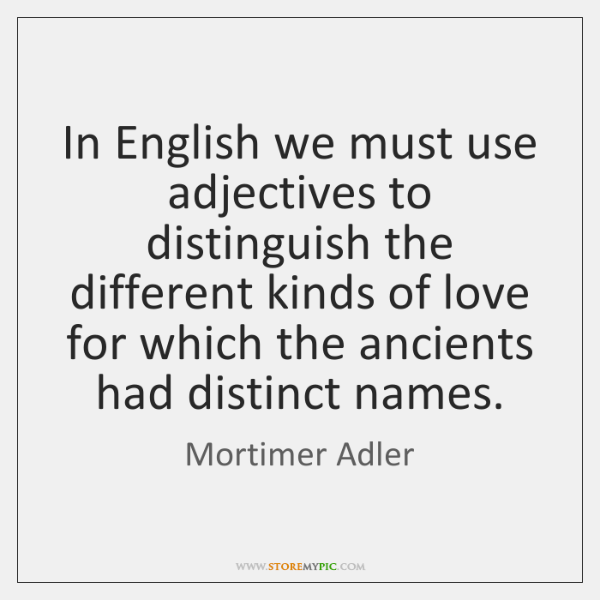 In English we must use adjectives to distinguish the different kinds of ...