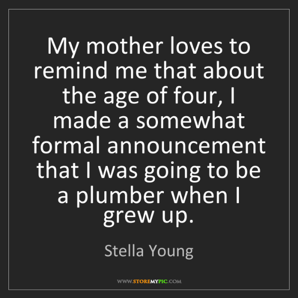 Stella Young: My mother loves to remind me that about the age of four,...