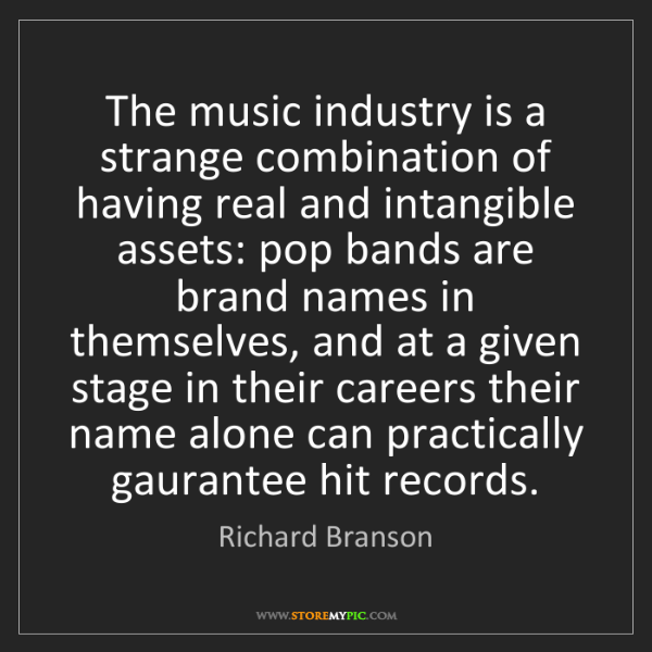 Richard Branson: The music industry is a strange combination of having...