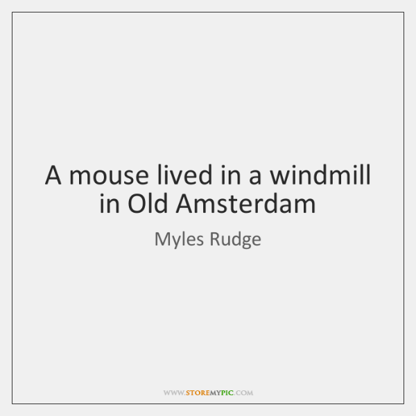 A mouse lived in a windmill in Old Amsterdam