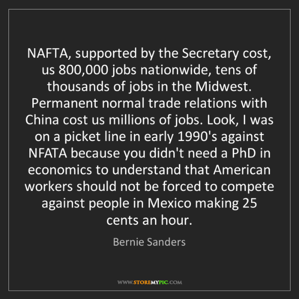 Bernie Sanders: NAFTA, supported by the Secretary cost, us 800,000 jobs...