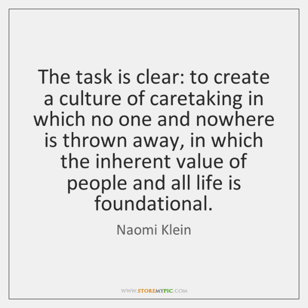 The task is clear: to create a culture of caretaking in which ...
