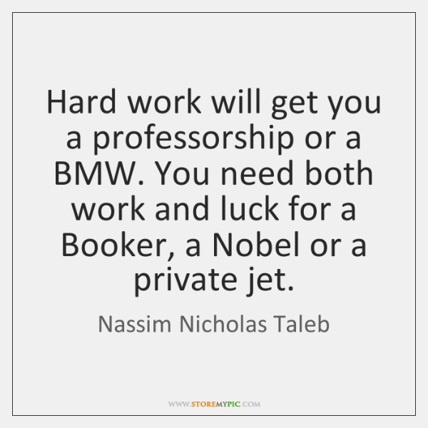 Hard work will get you a professorship or a BMW. You need ...
