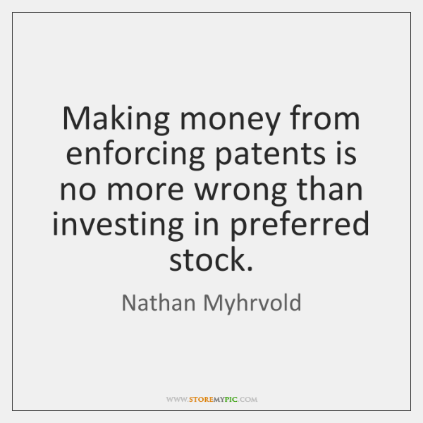 Making money from enforcing patents is no more wrong than investing in ...