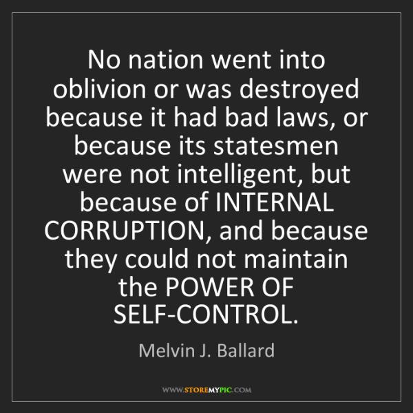 Melvin J. Ballard: No nation went into oblivion or was destroyed because...