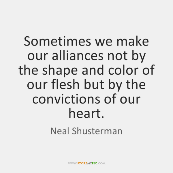 Sometimes we make our alliances not by the shape and color of ...