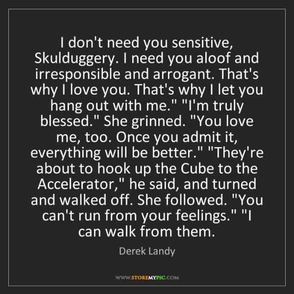 Derek Landy: I don't need you sensitive, Skulduggery. I need you aloof...