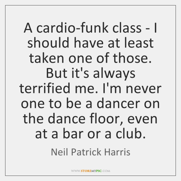 A cardio-funk class - I should have at least taken one of ...