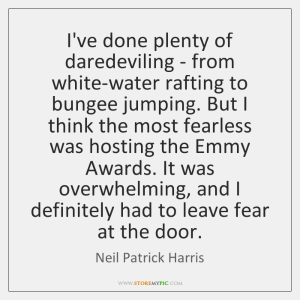 I've done plenty of daredeviling - from white-water rafting to bungee jumping. ...