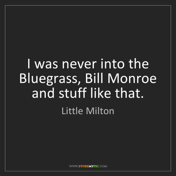 Little Milton: I was never into the Bluegrass, Bill Monroe and stuff...