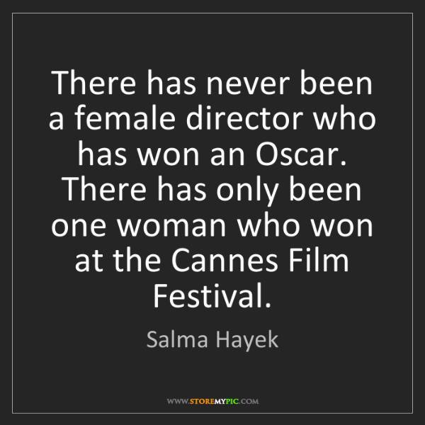 Salma Hayek: There has never been a female director who has won an...