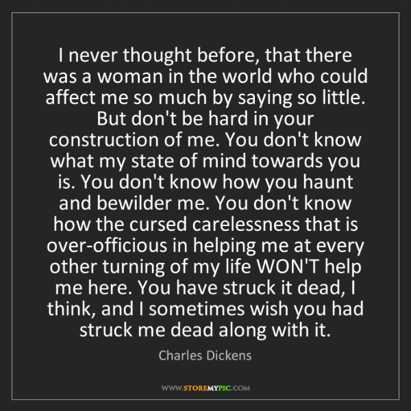 Charles Dickens: I never thought before, that there was a woman in the...