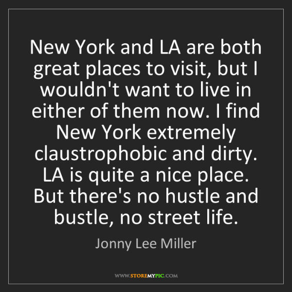 Jonny Lee Miller: New York and LA are both great places to visit, but I...